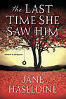 Last Time She Saw Him by Jane Haseldine (Hardback, 2016)