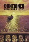 Container Zero Nine Eleven by Jim A McDonald (Hardback, 2011)