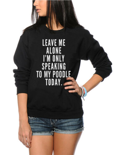 Leave Me Alone I/'m Only Talking To My Poodle Youth /& Womens Sweatshirt