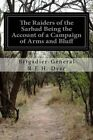 The Raiders of the Sarhad Being the Account of a Campaign of Arms and Bluff: Against the Brigands of the Persian-Baluchi Border During the Great War by Brigadier-General R E H Dyer (Paperback / softback, 2016)