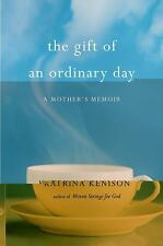 The Gift of an Ordinary Day : A Mother's Memoir by Katrina Kenison (2009, Har...