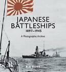 Japanese Battleships, 1897-1945: A Photographic Archive by R A Burt (Hardback, 2015)