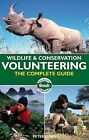 Wildlife and Conservation Volunteering: The Complete Guide by Peter Lynch (Paperback, 2009)