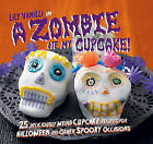 A Zombie Ate My Cupcake!: 25 Deliciously Weird Cupcake Recipes for Halloween and Other Spooky Occasions by Lily Vanilli (Hardback, 2016)