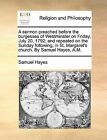 A Sermon Preached Before the Burgesses of Westminster on Friday, July 20, 1792; And Repeated on the Sunday Following, in St. Margaret's Church. by Samuel Hayes, A.M. by Samuel Hayes (Paperback / softback, 2010)