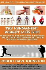 The Permanent Weight Loss' Diet : How to Lose Weight Fast, Keep It off and...