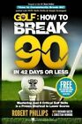 Golf: How to Break 90 in 42 Days or Less: Mastering Just 6 Critical Golf Skills Is a Proven Shortcut to Lower Scores by Robert Phillips, Christian Henning, Richard Guzzo (Paperback / softback, 2015)