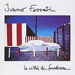 Le Città Di Frontiera - Ivano Fossati (CD) Nuovo