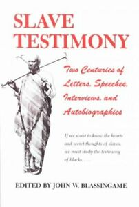 Slave-Testimony-Two-Centuries-of-Letters-Speeches-Interviews-and-Autobio