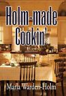 Holm-made Cookin' by Marla Warden-holm 9781453531358 Hardback 2010