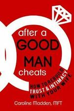 After a Good Man Cheats : : How to Rebuild Trust and Intimacy with Your Wife...