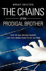 The Chains of the Prodigal Brother by Brent Skilton (Paperback / softback, 2010)