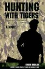Hunting With Tigers 9780595712137 by Eugene Basilici Hardback