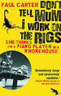 Don't Tell Mum I Work on the Rigs: (She Thinks I'm a Piano Player in a Whorehouse) by Paul Carter (Paperback, 2006)