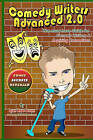 Comedy Writers Advanced 2.0 - Comic Secrets Revealed Black and White Edition: The Must Have Guide for Comedy Writers & Aspiring Comedians by Ryan Wade Brown (Paperback / softback, 2009)