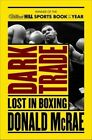Dark Trade: Lost in Boxing by Donald McRae (Paperback, 2014)