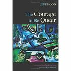The Courage to Be Queer by Jeff Hood (Paperback / softback, 2015)