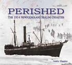 Perished: The 1914 Newfoundland Sealing Disaster by Jennifer Higgins, Jenny Higgins (Hardback, 2014)