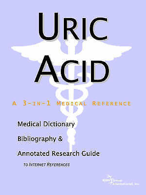 Uric Acid - A Medical Dictionary, Bibliography, and Annotated Research Guide to