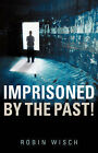 Imprisoned by the Past! by Robin Wisch (Paperback / softback, 2006)