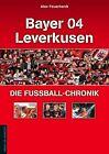 Bayer 04 Leverkusen - Die Fußball-Chronik von Alex Feuerherdt (2011, Kunststoffeinband)