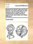 Memorial for Grizel Cutler and Grizel MacKie, and Their Husbands for Their Interests; And for Roger Cutler of Orroland Their Trustee, Pursuers; Against Mary Macclellan and Others, Defenders. by Grizel Cutlar (Paperback / softback, 2010)
