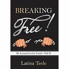 Breaking Free!: Be Loosed to Be Used-Vol II by Latina Teele (Hardback, 2014)