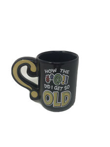 Laid-Back-Novelty-Mug-How-the-Did-I-Get-So-Old-Question-Mark-Handle