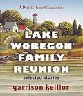Lake Wobegon Family Reunion: Selected Stories by Garrison Keillor (CD-Audio, 2013)