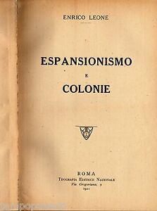 Espansionismo e colonie - Enrico Leone - Tipografia Editrice Nazionale 1911