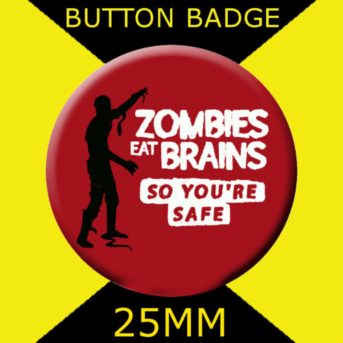 25MM BUTTON BADGE 25MM BADGE ZOMBIE EAT BRAINS 25MM BADGE S0 YOURE SAFE