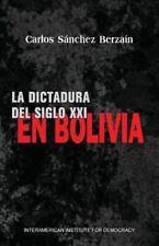 La Dictadura Del Siglo XXI en Bolivia by Carlos Sánchez Berzaín (2013,...
