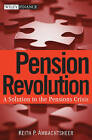 Pension Revolution: A Solution to the Pensions Crisis by Keith P. Ambachtsheer (Hardback, 2007)