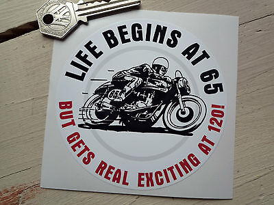 Life Begins at 65 But Gets Really Exciting at 120! Funny MOTORCYCLE STICKER Fast