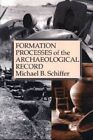 The Formation Processes of the Archaeological Record by Michael B. Schiffer (Paperback, 1996)