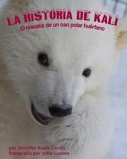 La historia de Kali: El rescate de un oso polar huérfano (Spanish Edition)