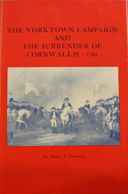 The Yorktown Campaign and the Surrender of Cornwallis, 1781 by Henry P....