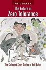 The Future of Zero Tolerance: The Collected Short Stories of Neil Baker by Neil Baker (Paperback / softback, 2014)