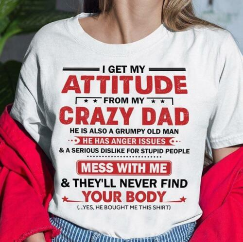 I Get My Attitude From My Crazy Dad T Shirt White Cotton Ladies S-3XL
