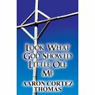 Look What God Showed Little OLE Me by Aaron Cortez Thomas (Paperback / softback, 2013)