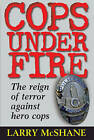Cops under Fire: The Reign of Terror Against Hero Cops by Larry McShane (Hardback, 1998)