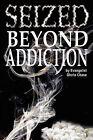 Seized Beyond Addiction by Gloria Chase (Paperback / softback, 2007)