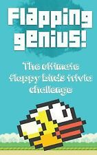 Flapping Genius! : The Ultimate Flappy Birds Trivia Challenge by James Moore...