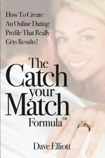 The Catch Your Match Formula: How To Create An Online Dating Profile That Really