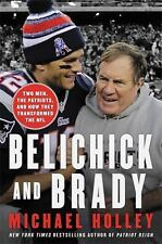 Belichick and Brady : Two Men, the Patriots, and How They Transformed the NFL by Michael Holley (2016, Hardcover)