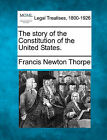 The Story of the Constitution of the United States. by Francis Newton Thorpe (Paperback / softback, 2010)