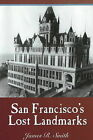 San Francisco's Lost Landmarks by James R. Smith (Paperback, 2004)