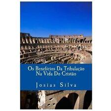 Os Benefícios Da Tribulação Na Vida Do Cristão by Josias Silva (2013, Paperback)
