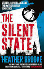 The Silent State: Secrets, Surveillance and the Myth of British Democracy by Heather Brooke (Paperback, 2011)