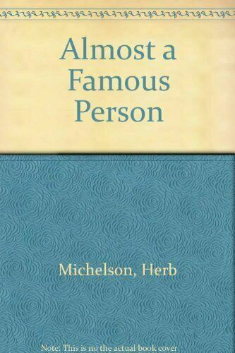 Almost a Famous Person by Herb Michelson